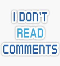 I Don't Read Comments T-Shirt  Sticker