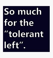 SO MUCH FOR THE TOLERANT LEFT PCM MEMES Photographic Print