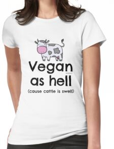 "Vegan T-Shirt ""Vegan as hell (cause cattle is swell)"" Womens Fitted T-Shirt"