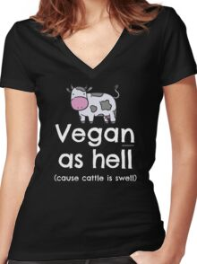 "Vegan T-Shirt ""Vegan as hell (cause cattle is swell)"" Women's Fitted V-Neck T-Shirt"