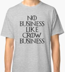 No Business Like Crow Business - Game of Thrones Classic T-Shirt
