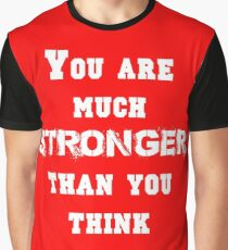 You are Much Stronger Than You Think Graphic T-Shirt