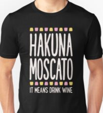 Wine Hakuna Moscato It Means Drink Wine T-Shirt
