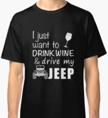 Wine I Just Want To Drink Wine   Drive My Jeep Classic T-Shirt