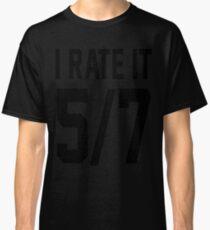 I Rate It 5/7 T-Shirt  Classic T-Shirt