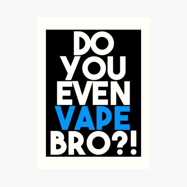 Do You Even Vape Bro Art Print