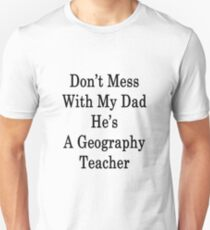 Don't Mess With My Dad He's A Geography Teacher  Unisex T-Shirt