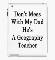 Don't Mess With My Dad He's A Geography Teacher  iPad Case/Skin