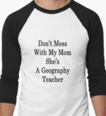 Don't Mess With My Mom She's A Geography Teacher  Men's Baseball ¾ T-Shirt