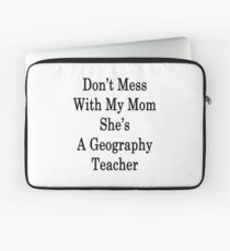 Don't Mess With My Mom She's A Geography Teacher  Laptop Sleeve