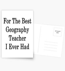 For The Best Geography Teacher I Ever Had  Postcards