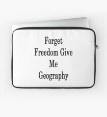 Forget Freedom Give Me Geography  Laptop Sleeve