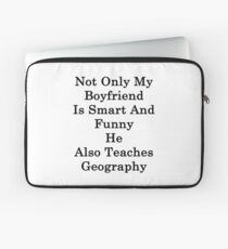 Not Only My Boyfriend Is Smart And Funny He Also Teaches Geography  Laptop Sleeve