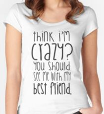 Think I'm crazy? You should see me with my best friend! Tailliertes Rundhals-Shirt