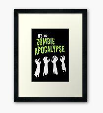 It's the Zombie Apocalypse Framed Print