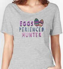 Eggs -perienced Hunter Easter Gift Women's Relaxed Fit T-Shirt