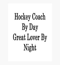 Hockey Coach By Day Great Lover By Night  Photographic Print