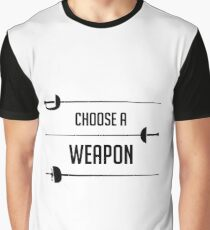 Choose A Weapon Fencing Edition - Fencing Swords Fencer Gift Graphic T-Shirt