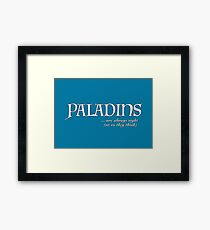 Paladins, the high and mighty... Framed Print