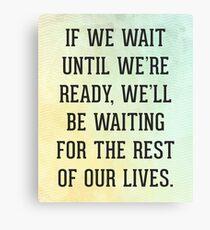 Wait Until We're Ready Quote Canvas Print