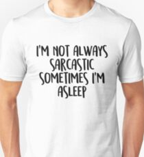 Not always sarcastic Unisex T-Shirt