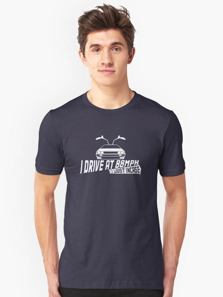 I Drive at 88mph... Just In Case Unisex T-Shirt Front
