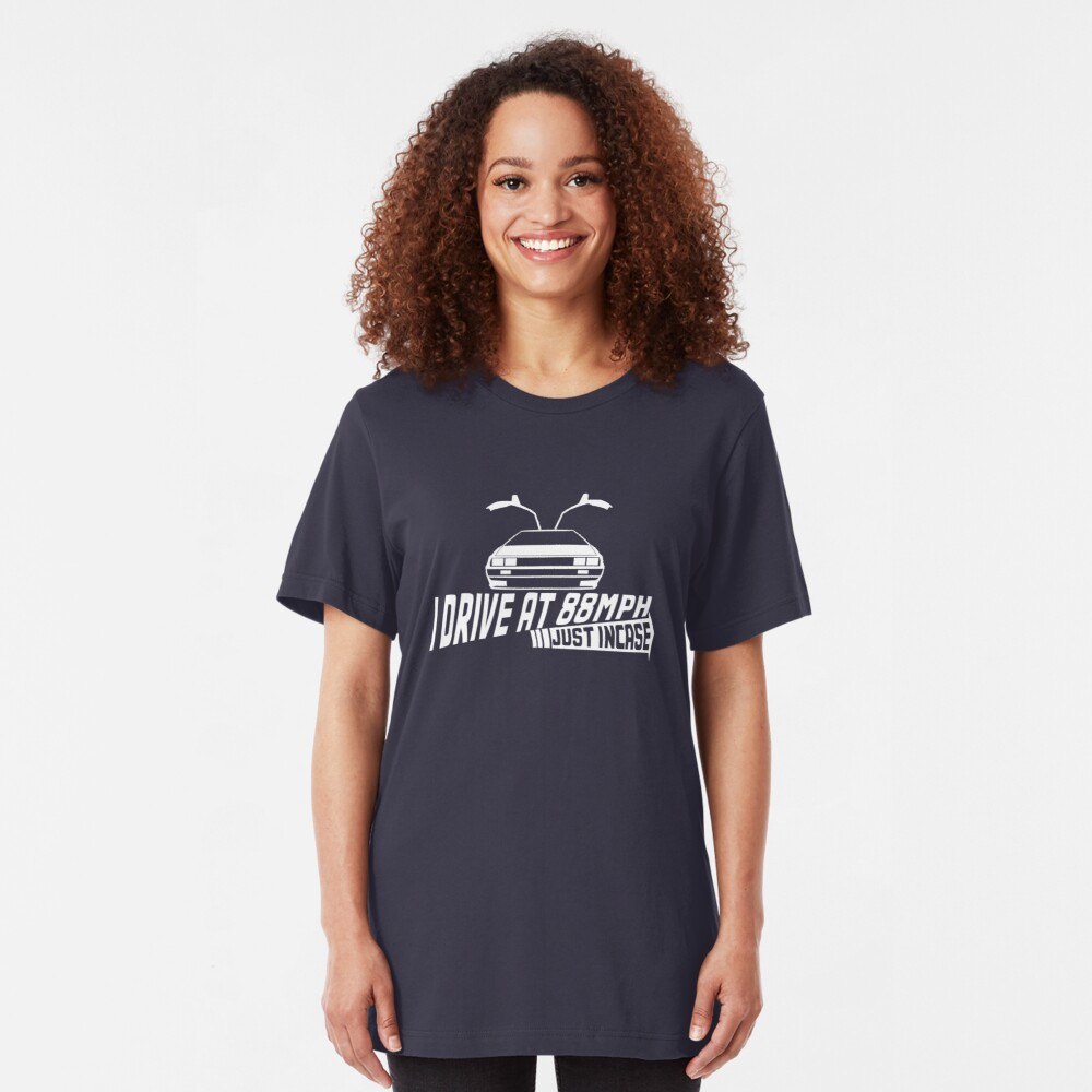 I Drive at 88mph... Just In Case Slim Fit T-Shirt