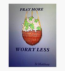 Pray More Worry less St Matthew Photographic Print