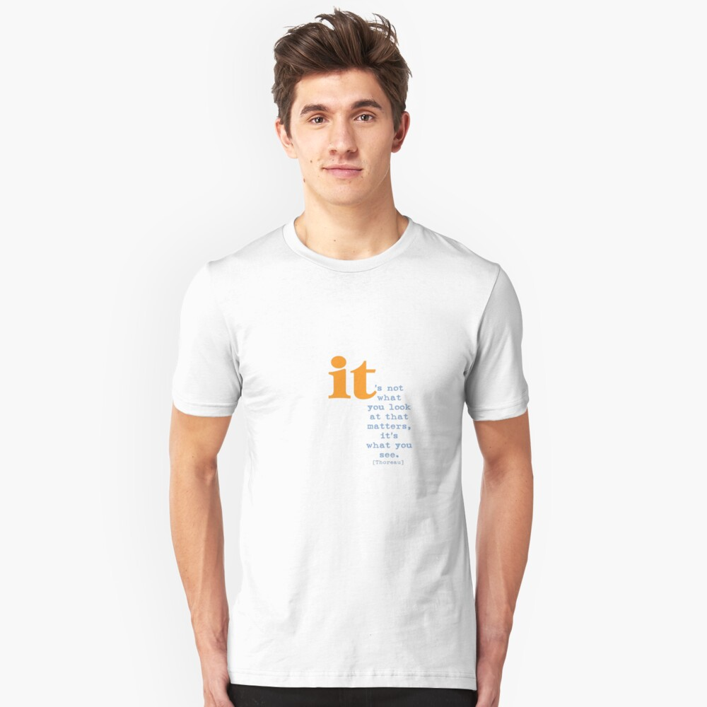It's What You See Unisex T-Shirt Front