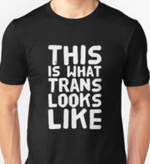 This is what trans looks like  Unisex T-Shirt