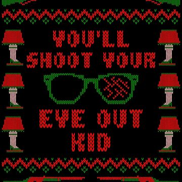 You'll Shoot Your Eye Out Kid Christmas Ugly Sweater by xdurango