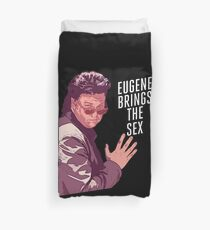 eugene brings the sex Duvet Cover