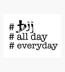 BJJ All Day Everyday  Photographic Print