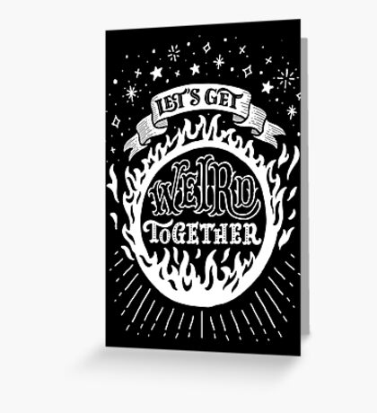 Let's get weird together Greeting Card
