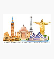 I want adventure in the great wide somewhere (wonders) Photographic Print
