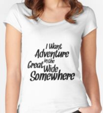 I Want Adventure In The Great Wide Somewhere Women's Fitted Scoop T-Shirt