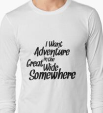 I Want Adventure In The Great Wide Somewhere T-Shirt