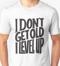 I don't get old, I level up - Funny Gamer Saying Unisex T-Shirt