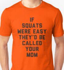 If Squats Were Easy They'd Be Called Your Mom Unisex T-Shirt