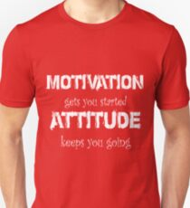 Motivation Gets you Started Attitude keeps you going Unisex T-Shirt