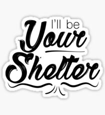 I'll be your Shelter Sticker