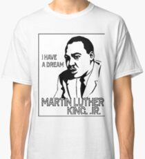 Martin Luther King Jr.  I Have A Dream Classic T-Shirt