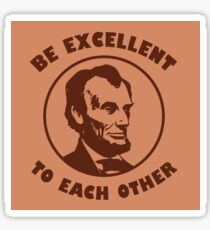 Bill & Ted - Be Excellent To Each Other Sticker