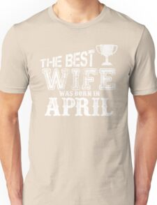 THE BEST WIFE BORN IN APRIL T SHIRT Unisex T-Shirt