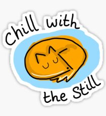 Chill With The Still Sticker