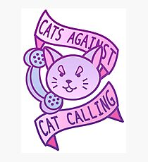 Cats Against Cat Calling Photographic Print