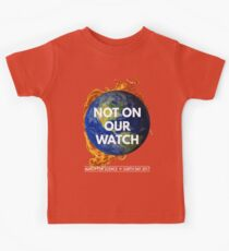 Not On Our Watch: March for Science 2017 Kids Tee