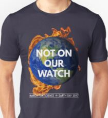 Not On Our Watch: March for Science 2017 Unisex T-Shirt