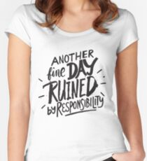 Another fine day ruined by responsibility - funny saying Women's Fitted Scoop T-Shirt