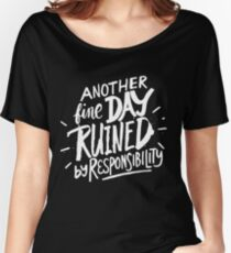 Another fine day ruined by responsibility - funny saying Women's Relaxed Fit T-Shirt